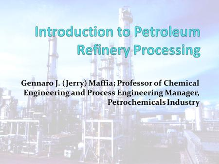 Introduction to Petroleum Refinery Processing