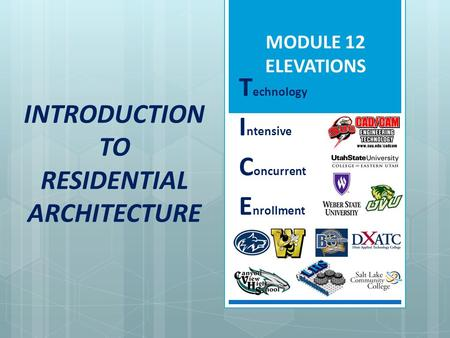 INTRODUCTION TO RESIDENTIAL ARCHITECTURE T echnology I ntensive C oncurrent E nrollment MODULE 12 ELEVATIONS.