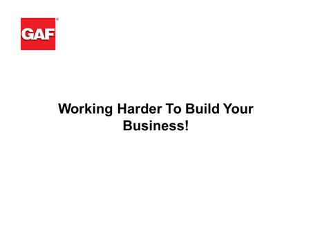"Working Harder To Build Your Business!. GAF Shingles: Less ""Fat"", More Advanced Protection!"
