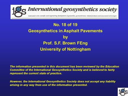 No. 18 of 19 Geosynthetics in Asphalt Pavements by Prof. S.F. Brown FEng University of Nottingham The information presented in this document has been reviewed.