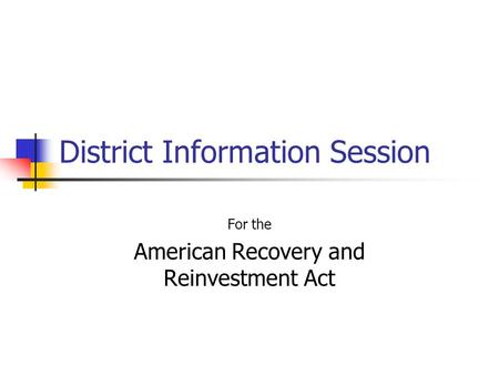 District Information Session For the American Recovery and Reinvestment Act.