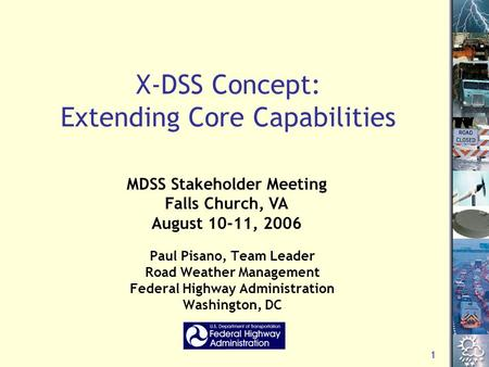 1 X-DSS Concept: Extending Core Capabilities Paul Pisano, Team Leader Road Weather Management Federal Highway Administration Washington, DC MDSS Stakeholder.