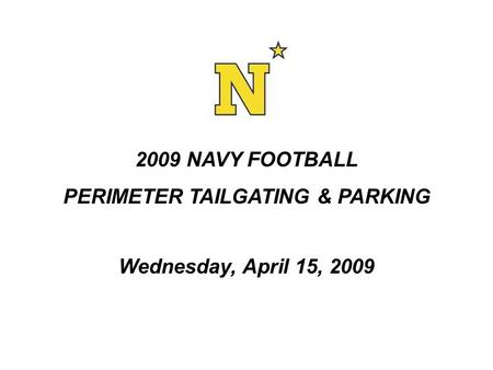 2009 NAVY FOOTBALL PERIMETER TAILGATING & PARKING Wednesday, April 15, 2009.