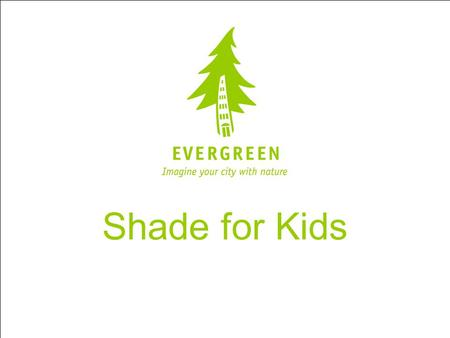 Shade for Kids. This project was generously funded by CIBC.