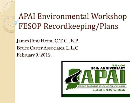 APAI Environmental Workshop FESOP Recordkeeping/Plans James (Jim) Heim, C.T.C., E.P. Bruce Carter Associates, L.L.C February 9, 2012.