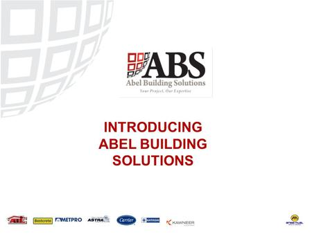 INTRODUCING ABEL BUILDING SOLUTIONS. ABEL Building Solutions (ABS) is the one stop sales and marketing arm of the five Divisions that constitites ABEL.