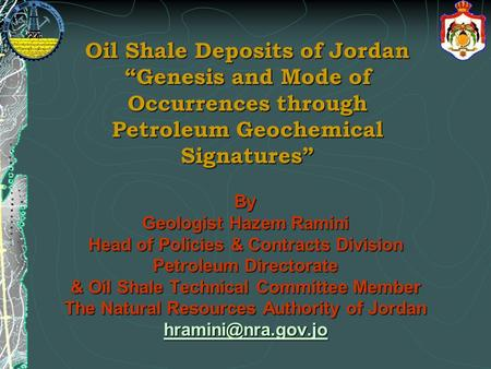 "Oil Shale Deposits of Jordan ""Genesis and Mode of Occurrences through Petroleum Geochemical Signatures"" By Geologist Hazem Ramini Head of Policies & Contracts."