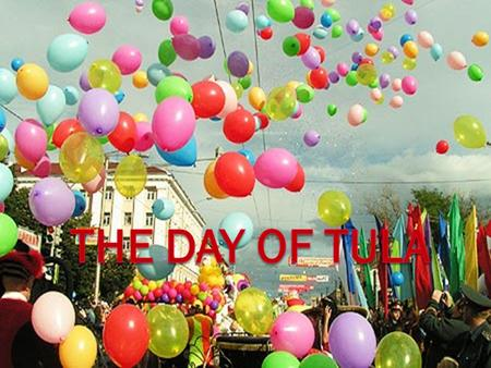If you visit Tula in the middle of September you can take part in the celebration of the Day of Town, which lasts three days.