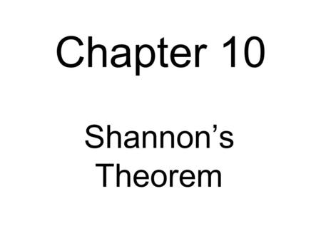 Chapter 10 Shannon's Theorem. Shannon's Theorems First theorem:H(S) ≤ L n (S n )/n < H(S) + 1/n where L n is the length of a certain code. Second theorem: