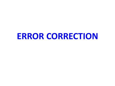 ERROR CORRECTION.
