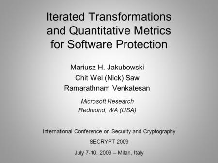 Iterated Transformations and Quantitative Metrics for Software Protection International Conference on Security and Cryptography SECRYPT 2009 July 7-10,