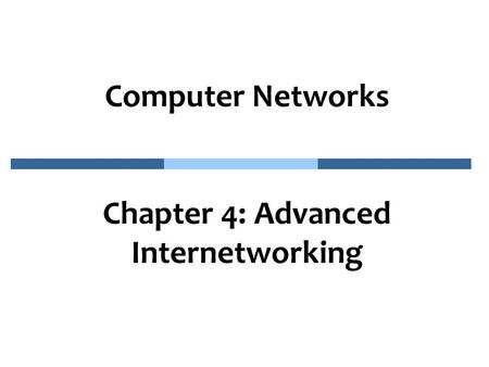 Computer Networks Chapter 4: Advanced Internetworking.