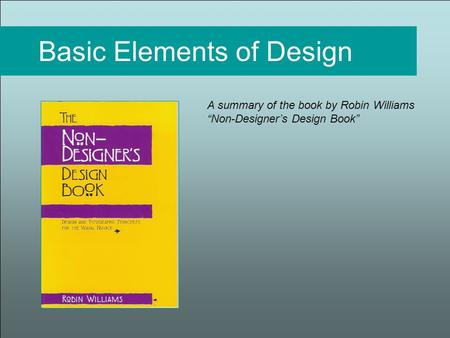 "Basic Elements of Design A summary of the book by Robin Williams ""Non-Designer's Design Book"""