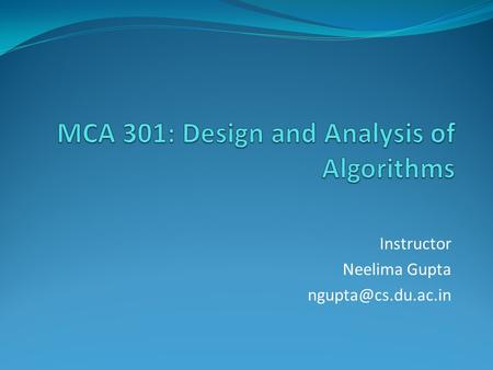 Instructor Neelima Gupta Table of Contents Graph Algorithms Thanks to: Sunaina Kalucha (29) (MCS '11)