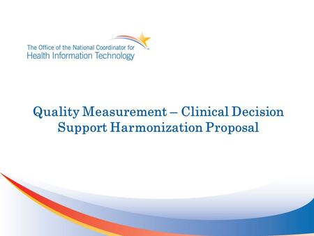 Quality Measurement – Clinical Decision Support Harmonization Proposal.