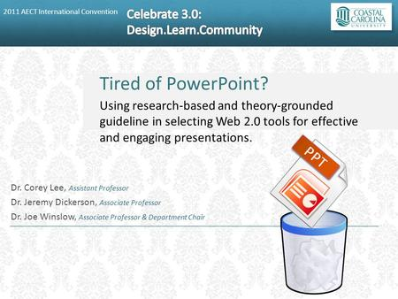 2011 AECT International Convention Tired of PowerPoint? Using research-based and theory-grounded guideline in selecting Web 2.0 tools for effective and.