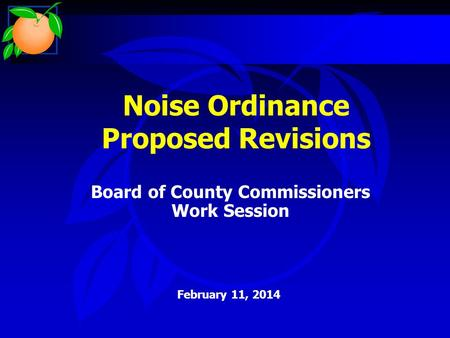 Noise Ordinance Proposed Revisions Board of County Commissioners Work Session February 11, 2014.