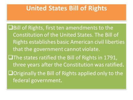 United States Bill of Rights  Bill of Rights, first ten amendments to the Constitution of the United States. The Bill of Rights establishes basic American.