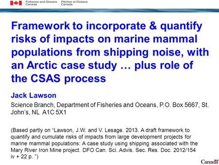 Framework to incorporate & quantify risks of impacts on marine mammal populations from shipping noise, with an Arctic case study … plus role of the CSAS.