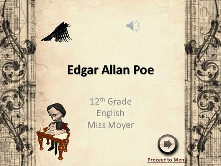 Edgar Allan Poe 12 th Grade English Miss Moyer Proceed to Menu.