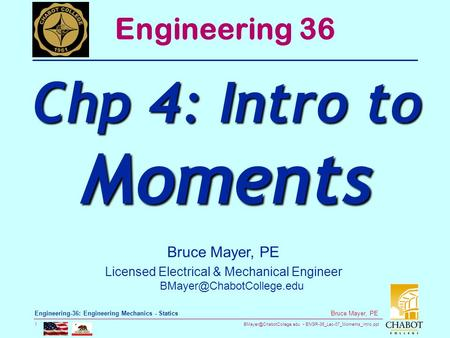 ENGR-36_Lec-07_Moments_Intro.ppt 1 Bruce Mayer, PE Engineering-36: Engineering Mechanics - Statics Bruce Mayer, PE Licensed Electrical.