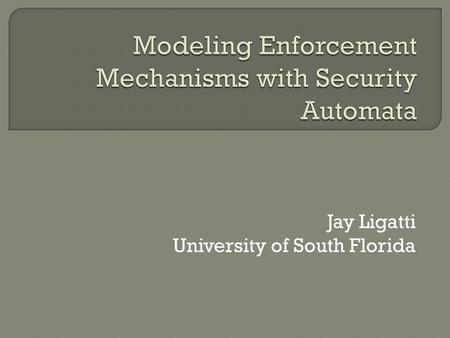 Jay Ligatti University of South Florida.  Interpose on the actions of some untrusted software  Have authority to decide whether and how to allow those.