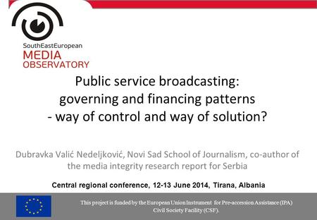 Public service broadcasting: governing and financing patterns - way of control and way of solution? Dubravka Valić Nedeljković, Novi Sad School of Journalism,