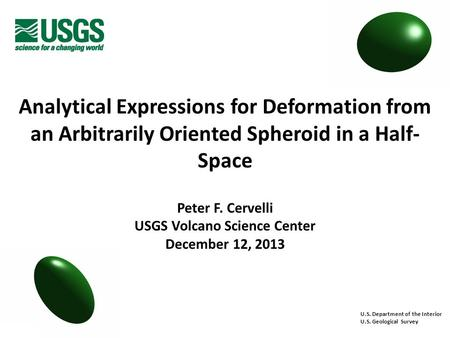 Analytical Expressions for Deformation from an Arbitrarily Oriented Spheroid in a Half- Space U.S. Department of the Interior U.S. Geological Survey Peter.