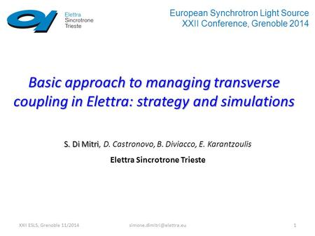 XXII ESLS, Grenoble Basic approach to managing transverse coupling in Elettra: strategy and simulations S. Di Mitri S.