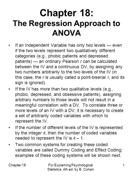 Chapter 18: The Regression Approach to ANOVA If an Independent Variable has only two levels — even if the two levels represent two qualitatively different.