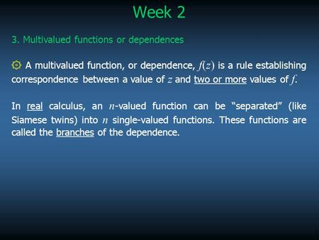 1 Week 2 3. Multivalued functions or dependences ۞ A multivalued function, or dependence, f(z) is a rule establishing correspondence between a value of.