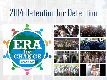 2014 Detention for Detention. Last year more than 3000 students from EREA schools stood in solidarity with children being held in detention for seeking.