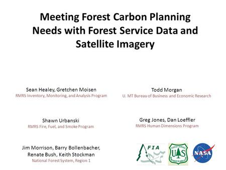 Meeting Forest Carbon Planning Needs with Forest Service Data and Satellite Imagery Sean Healey, Gretchen Moisen RMRS Inventory, Monitoring, and Analysis.