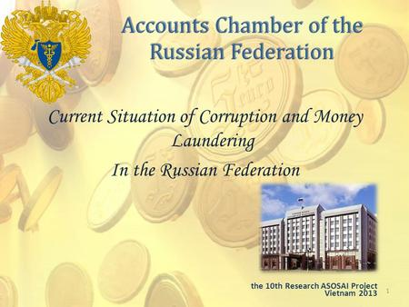 Accounts Chamber of the Russian Federation Current Situation of Corruption and Money Laundering In the Russian Federation 1 the 10th Research ASOSAI Project.