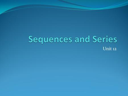 Unit 12. Unit 12: Sequences and Series Vocabulary.