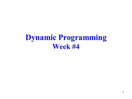 1 Dynamic Programming Week #4. 2 Introduction Dynamic Programming (DP) –refers to a collection of algorithms –has a high computational complexity –assumes.
