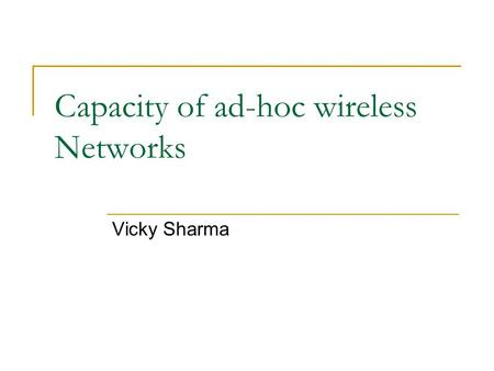 Capacity of ad-hoc wireless Networks Vicky Sharma.