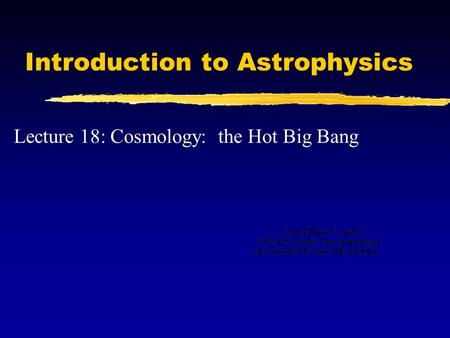 Introduction to Astrophysics Lecture 18: Cosmology: the Hot Big Bang.