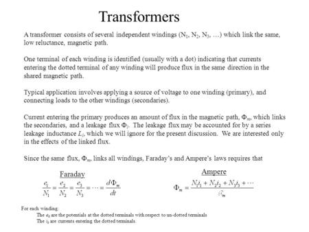 Transformers A transformer consists of several independent windings (N 1, N 2, N 3, …) which link the same, low reluctance, magnetic path. One terminal.