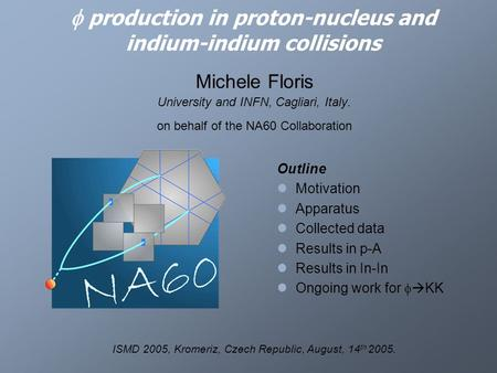  production in proton-nucleus and indium-indium collisions Michele Floris University and INFN, Cagliari, Italy. on behalf of the NA60 Collaboration ISMD.