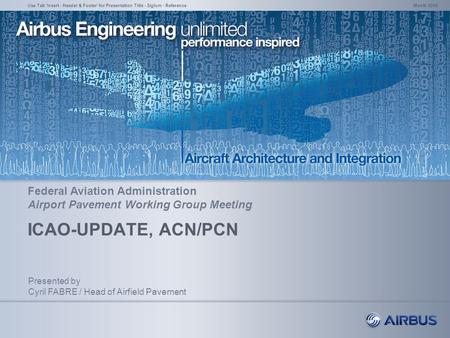 ICAO-UPDATE, ACN/PCN Month 200XUse Tab 'Insert - Header & Footer' for Presentation Title - Siglum - Reference Presented by Cyril FABRE / Head of Airfield.