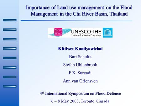 Importance of Land use management on the Flood Management in the Chi River Basin, Thailand Kittiwet Kuntiyawichai Bart Schultz Stefan Uhlenbrook F.X. Suryadi.