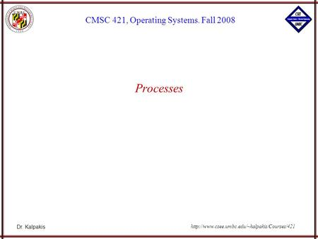 Dr. Kalpakis CMSC 421, Operating Systems. Fall 2008  Processes.