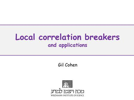 Local correlation breakers and applications Gil Cohen.