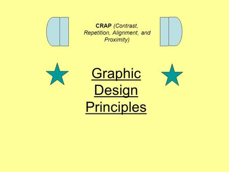 CRAP (Contrast, Repetition, Alignment, and Proximity) Graphic Design Principles.