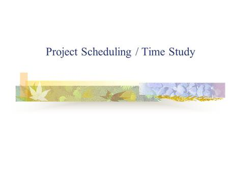 Project Scheduling / Time Study. 2 INTRODUCTION Schedule converts action plan into operating time table Basis for monitoring and controlling project Scheduling.