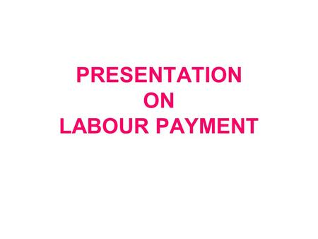 PRESENTATION ON LABOUR PAYMENT. Audit of industrial payment Industrial employees get their payment as per their attendance For all the IEs of O.Fs branch.