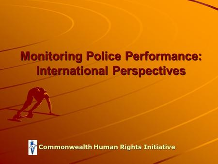 Monitoring Police Performance: International Perspectives Commonwealth Human Rights Initiative.