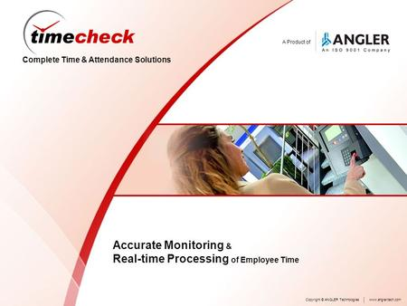 A Product of Complete Time & Attendance Solutions Accurate Monitoring & Real-time Processing of Employee Time Copyright © ANGLER Technologieswww.angleritech.com.