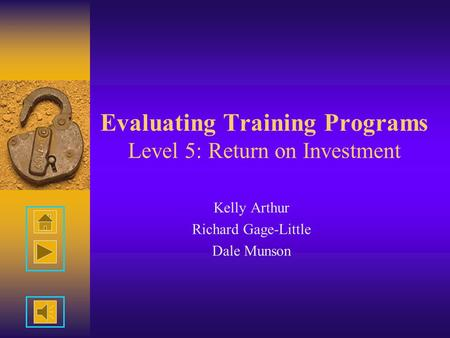 Evaluating Training Programs Level 5: Return on Investment Kelly Arthur Richard Gage-Little Dale Munson.